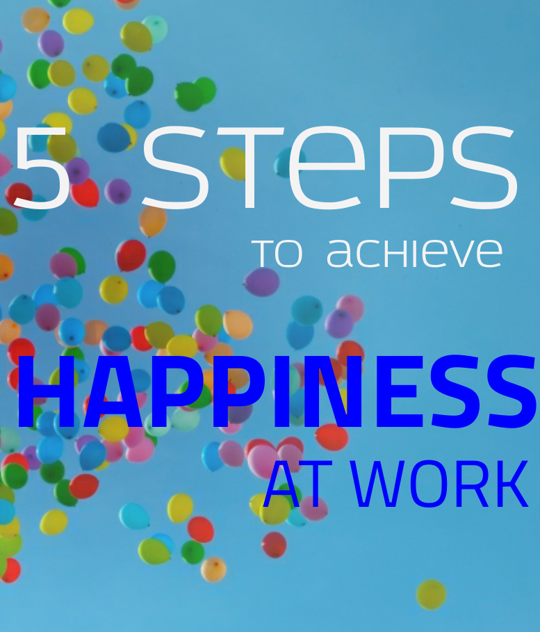 5 Steps to Achieve Happiness at Work